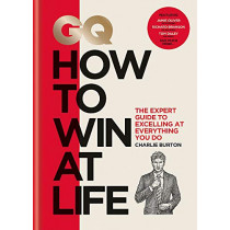 GQ How to Win at Life: The expert guide to excelling at everything you do by Charlie Burton, 9781784724580