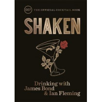 Shaken: Drinking with James Bond and Ian Fleming, the official cocktail book by Ian Fleming, 9781784724641