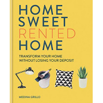 Home Sweet Rented Home: Transform Your Home Without Losing Your Deposit by Medina Grillo, 9781784726003