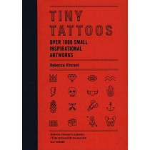 Tiny Tattoos: Over 1,000 Small Inspirational Artworks by Rebecca Vincent, 9781784726508