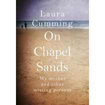 On Chapel Sands: My mother and other missing persons by Laura Cumming, 9781784742478