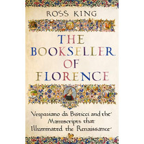 The Bookseller of Florence: And the Manuscripts at the Heart of the Renaissance by Dr Ross King, 9781784742652