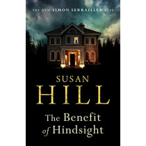 The Benefit of Hindsight: Simon Serrailler Book 10 by Susan Hill, 9781784742782
