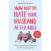 How Not to Hate Your Husband After Kids by Jancee Dunn, 9781784754778
