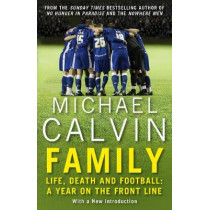 Family: Life, Death and Football: A Year on the Frontline with a Proper Club by Michael Calvin, 9781784756109