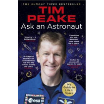Ask an Astronaut: My Guide to Life in Space (Official Tim Peake Book) by Tim Peake, 9781784759483