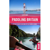 Paddling Britain: 50 Best Places to Explore by SUP, Kayak & Canoe by Lizzie Carr, 9781784776039