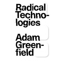 Radical Technologies: The Design of Everyday Life by Adam Greenfield, 9781784780456