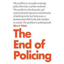 The End of Policing by Alex Vitale, 9781784782924