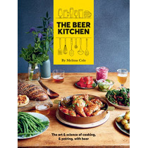 The Beer Kitchen: The art and science of cooking and pairing with beer by Melissa Cole, 9781784881887