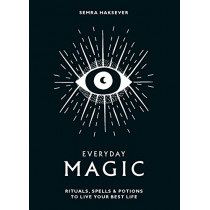 Everyday Magic: Rituals, spells and potions to live your best life by Semra Haksever, 9781784881924