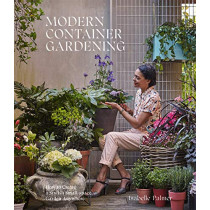 Modern Container Gardening: How to Create a Stylish Small-Space Garden Anywhere by Isabelle Palmer, 9781784883133