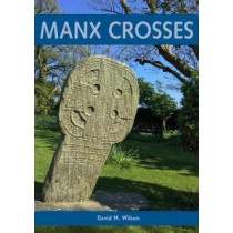 Manx Crosses: A Handbook of Stone Sculpture 500-1040 in the Isle of Man by David M. Wilson, 9781784917562