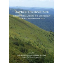People in the Mountains: Current Approaches to the Archaeology of Mountainous Landscapes by Andrzej Pelisiak, 9781784918170