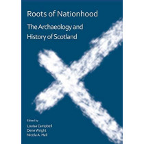 Roots of Nationhood: The Archaeology and History of Scotland by Louisa Campbell, 9781784919825