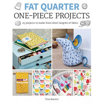 Fat Quarter: One-Piece Projects: 25 Projects to Make from Short Lengths of Fabric by Tina Barrett, 9781784944209