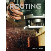 Routing: A Woodworker's Guide by Stuart Lawson, 9781784944421