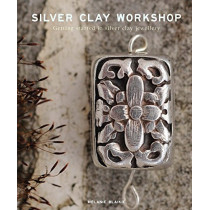 Silver Clay Workshop: Getting Started in Silver Clay Jewellery by Melanie Blaikie, 9781784944803