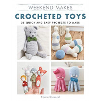Weekend Makes: Crocheted Toys: 25 Quick and Easy Projects to Make by Emma Osmond, 9781784945497