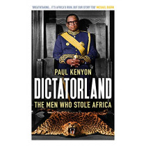 Dictatorland: The Men Who Stole Africa by Paul Kenyon, 9781784972141
