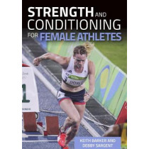 Strength and Conditioning for Female Athletes by Keith Barker, 9781785004094