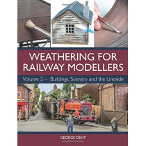 Weathering for Railway Modellers: Volume 2 - Buildings, Scenery and the Lineside by George Dent, 9781785004391