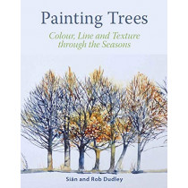 Painting Trees: Colour, Line and Texture through the Seasons by Sian Dudley, 9781785006012