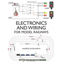 Electronics and Wiring for Model Railways by Andrew Duckworth, 9781785006234