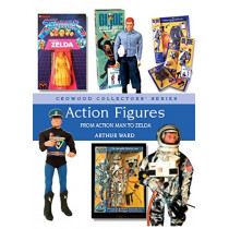 Action Figures: From Action Man to Zelda by Arthur Ward, 9781785006876