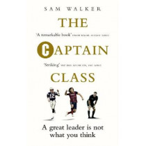 The Captain Class: The Hidden Force Behind the World's Greatest Teams by Sam Walker, 9781785030291
