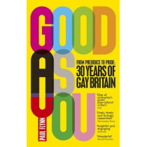 Good As You: From Prejudice to Pride - 30 Years of Gay Britain by Paul Flynn, 9781785032936