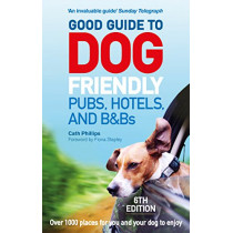 Good Guide to Dog Friendly Pubs, Hotels and B&Bs: 6th Edition by Catherine Phillips, 9781785034442