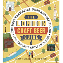 The London Craft Beer Guide: The best breweries, pubs and tap rooms for the best artisan brews by Jonny Garrett, 9781785035562