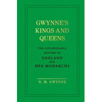 Gwynne's Kings and Queens: The Indispensable History of England and Her Monarchs by Nevile Gwynne, 9781785037849