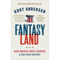 Fantasyland: How America Went Haywire: A 500-Year History by Kurt Andersen, 9781785038679
