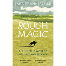 Rough Magic: Riding the world's wildest horse race by Lara Prior-Palmer, 9781785038853