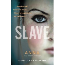 Slave: Snatched off Britain's streets. The truth from the victim who brought down her traffickers. by Anna, 9781785038983