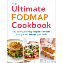 The Ultimate FODMAP Cookbook: 150 deliciously easy recipes to soothe your gut and nourish your body by Heather Thomas, 9781785041419