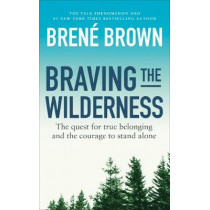 Braving the Wilderness: The quest for true belonging and the courage to stand alone by Brene Brown, 9781785041754
