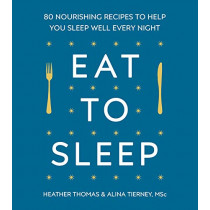 Eat to Sleep: 80 Nourishing Recipes to Help You Sleep Well Every Night by Heather Thomas, 9781785041839