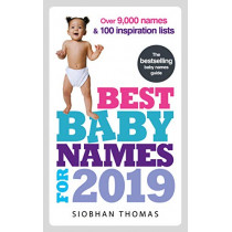 Best Baby Names for 2019: Over 9,000 names and 100 inspiration lists by Siobhan Thomas, 9781785042034