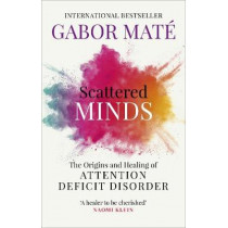 Scattered Minds: The Origins and Healing of Attention Deficit Disorder by Dr Gabor Mate, 9781785042218