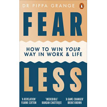Fear Less: How to Win at Life Without Losing Yourself by Dr Pippa Grange, 9781785042928