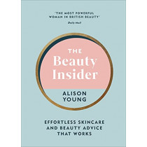 The Beauty Insider: Effortless Skincare and Beauty Advice that Works by Alison Young, 9781785043420