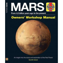 Mars Owners' Workshop Manual: An insight into the study and exploration of the Red Planet by David M. Harland, 9781785211386