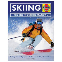 Skiing Manual: Getting started, Equipment, Techniques, Safety, Competition by Bill Mattos, 9781785212604