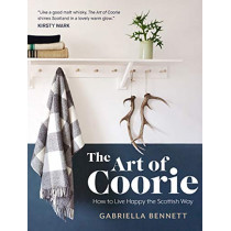 The Art of Coorie: How to Live Happy the Scottish Way by Gabriella Bennett, 9781785301810