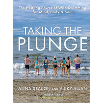 Taking the Plunge: The Healing Power of Wild Swimming for Mind, Body and Soul by Anna Deacon, 9781785302688