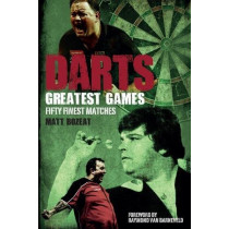 Darts Greatest Games: Fifty Finest Matches from the Wolrd of Darts by Matt Bozeat, 9781785313004