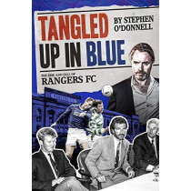 Tangled Up in Blue: The Rise and Fall of Rangers FC by Stephen O'Donnell, 9781785315091